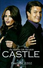 Castle -Always or never- (Fanfiction) by Fantasy_2202