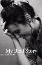 My Real Story [terminé] by AuroreCarter