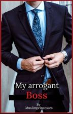 My Arrogant Boss( Muslim Love Story) by Muslimprincesses