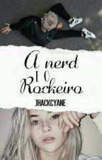 A Nerd e O Rockeiro  by jhackcyane