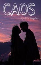 CAOS [En edición] by Cynthia_AP