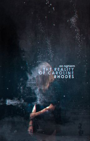 The Reality of Caroline Rhodes [NaNoWriMo '15] by anbeee