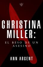 Christina Miller: El Beso De Un Asesino. by AnnArcent