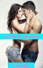 Love Me Mr.Billionaire  by Tiana-Boo