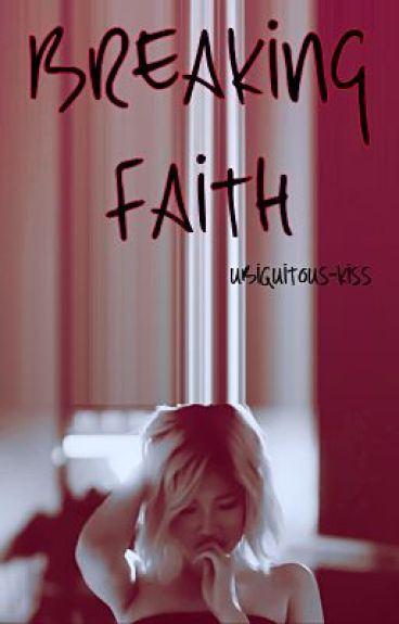 Breaking Faith by Ubiquitous-Kiss