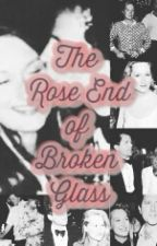 The Rose End of Broken Glass by merylstreep