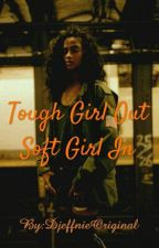 Tough Girl Out, Soft Girl In by DjeffnieOriginal