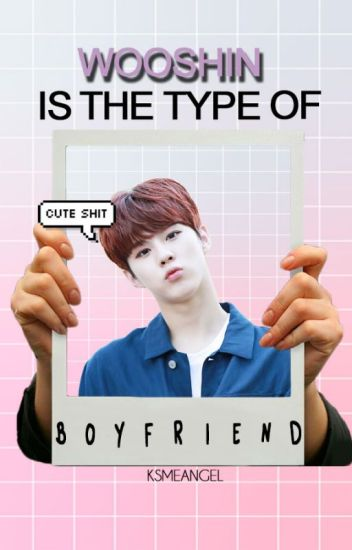 Wooshin's the type of boyfriend (UP10TION)