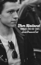 Tom Holland One Shots/ Imagines~ by LoveDreamEat