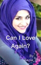 Can I Love Again? by Razia_101