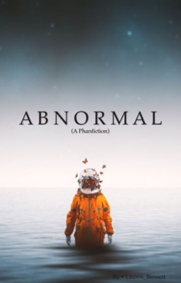Abnormal (A Phanfiction)