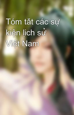 Tóm tắt các sự kiện lịch sử Việt Nam