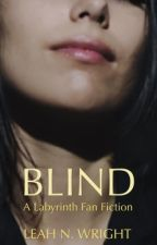 Blind (A Labyrinth Fanfic) by LeahNWright