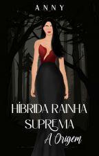Híbrida, Rainha Suprema(em revisão)  by AnnyKarolineBorges32