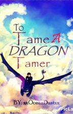 To Tame A Dragon Tamer (Hiccup x Reader) by xxOceanDustxx