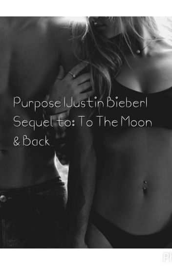 Purpose |Justin Bieber| •Sequel to: To The Moon & Back•