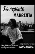 De repente Marrenta by Leticia_Cristina11