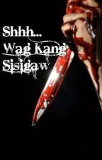 Shhh... Wag Kang Sisigaw by writinghousewife