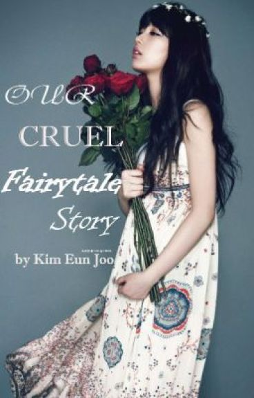 Our Cruel Fairytale Story by GoddessEunJoo