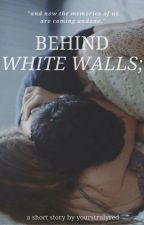 Behind White Walls by yourstruly_red