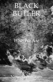Black Butler: Who We Are by Newdayfictions
