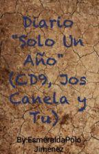 """Diario """" Solo Un Año"""" (Jos Canela, CD9 Y Tu) by EsmeraldaPoloJimenez"""