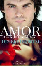 Amor da Minha Alma/Desejo Imortal by eliete_fernandes