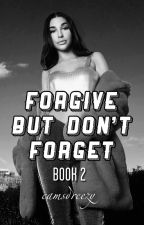 Forgive But DONT Forget 《Book 2》 by CamsDreezy