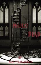 Project Dead by AshleyLawrence4