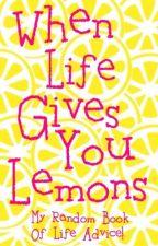 When Life Gives You Lemons by dalainaspoetry