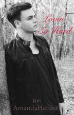 Lovin' So Hard by AmandaHarder1