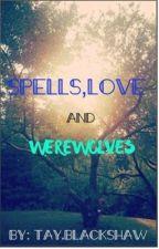 Spells, Love and Werewolves  by tayblackshaw