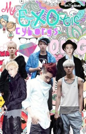 [EXO and you] My EXOtic Cyborgs by janeelleeyy