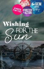 Wishing for the Sun (Indefinite Hiatus) by Child_of_Midnight