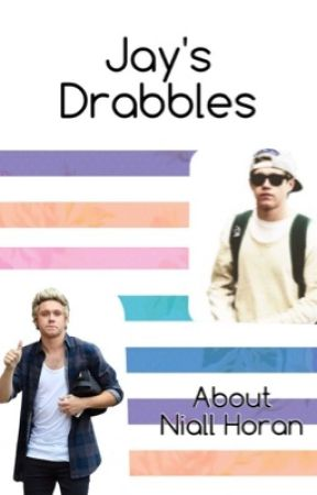Jay's Drabbles (About Niall Horan) by NoChillNiall