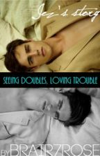 Seeing Doubles, Loving Trouble by brair7rose