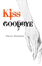 Kiss Goobye ( Ongoing ) by NLexStories