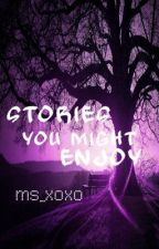 Stories You Might Enjoy :) by MCatharsis