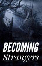 Becoming Strangers by Bringmebacktoreality