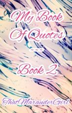 My Book Of Quotes ~ Book 2 by ThatMarauderGirl