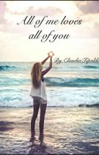 All Of Me Loves All Of You  by ClaudiaTipaldi