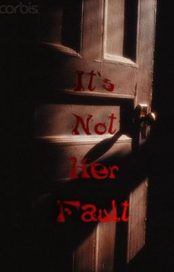 It's Not Her Fault.