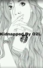 Kidnapped By O2L by Johnsonforevermore