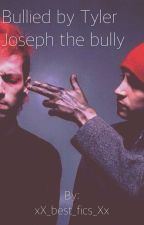 Bullied by Tyler Joseph the bully by xX_best_fics_Xx