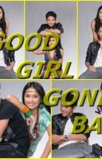 Good Girl Gone Bad (KathNiel Fan Fiction) by ItsMeLorenzMay