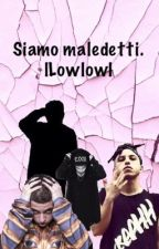 Siamo maledetti. |LowLow| by _LowLowNSP_