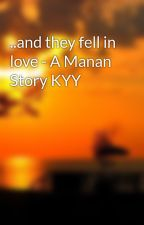 ..and they fell in love - A Manan Story KYY by sahanirishika