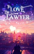 To Love The Lawyer {Be My Princess Fanfiction} by Serena-Daniels
