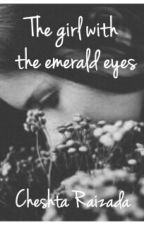 The Girl With The Emerald Eyes by CheshtaRaizada