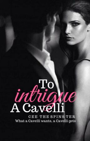 To Intrigue a Cavelli [The Seven Cavelli Brothers #1] by CeeTheSpinster